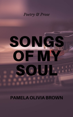 Songs Of My Soul: Poetry And Prose